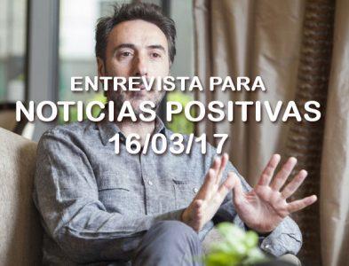 ENTREVISTA PARA NOTICIAS POSITIVAS – 16/03/17