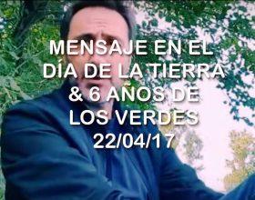 Mensaje en el Día de la Tierra & los 6 años de Los Verdes Argentina 22/04/17