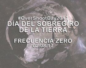 Día del Sobregiro de la tierra – Frecuencia Zero 02/08/17