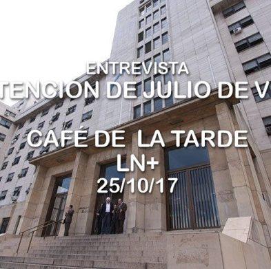 Por qué detuvieron a Julio de Vido – Café de la Tarde LN+ 25/10/17