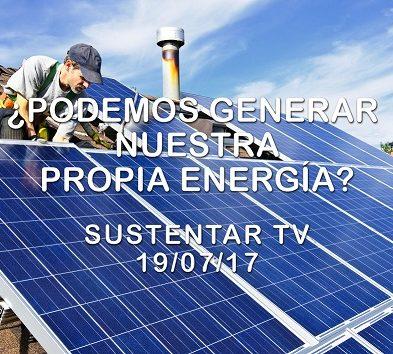 ¿Podemos generar nuestra propia #ENERGÍA? –  SustentAr TV 19/07/17